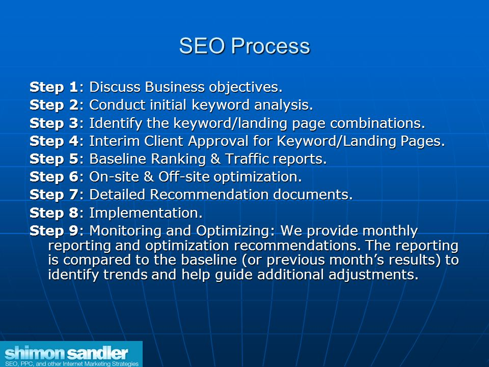 SEO Process Step 1: Discuss Business objectives. Step 2: Conduct initial keyword analysis.