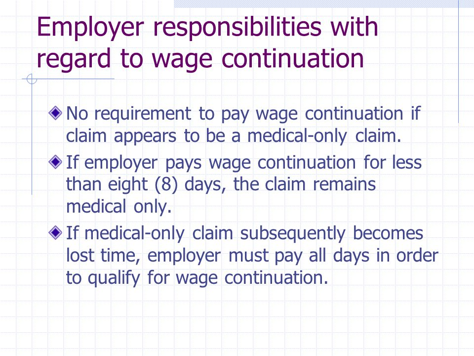 Employer responsibilities with regard to wage continuation No requirement to pay wage continuation if claim appears to be a medical-only claim.