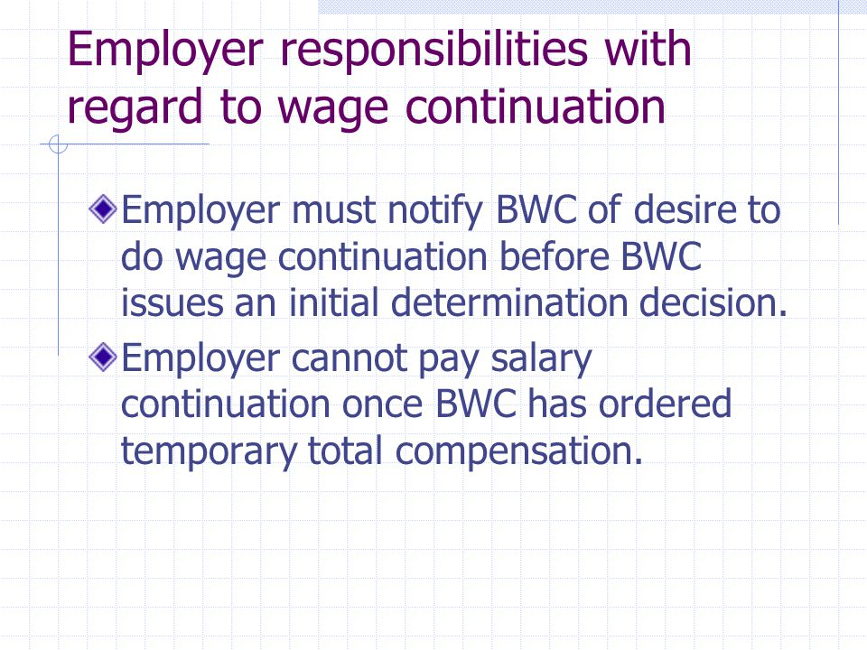 Employer responsibilities with regard to wage continuation Employer must notify BWC of desire to do wage continuation before BWC issues an initial determination decision.