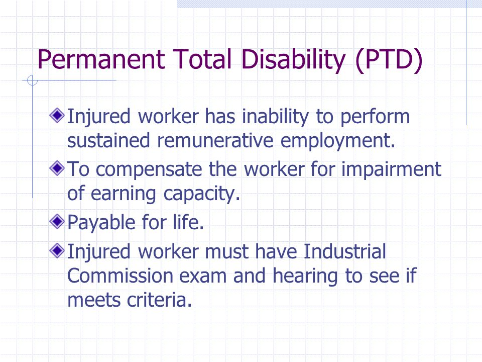 Permanent Total Disability (PTD) Injured worker has inability to perform sustained remunerative employment.