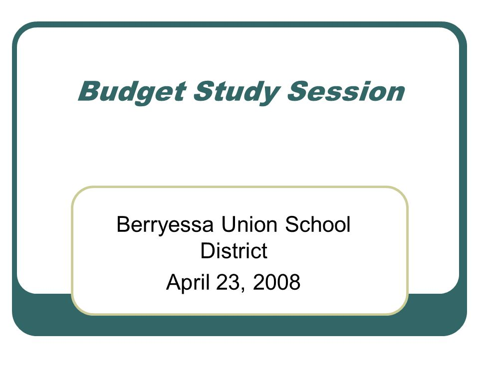 Budget Study Session Berryessa Union School District April 23, 2008