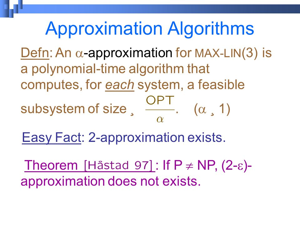 Defn: An  -approximation for MAX-LIN (3) is a polynomial-time algorithm that computes, for each system, a feasible subsystem of size ¸.