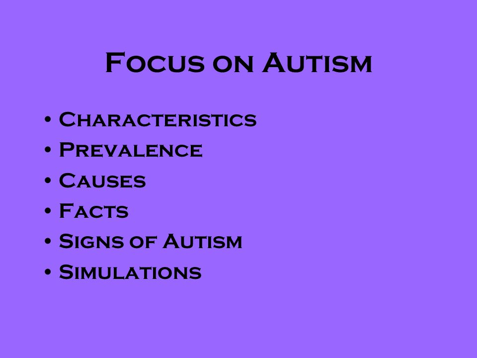 Focus on Autism Characteristics Prevalence Causes Facts Signs of Autism Simulations