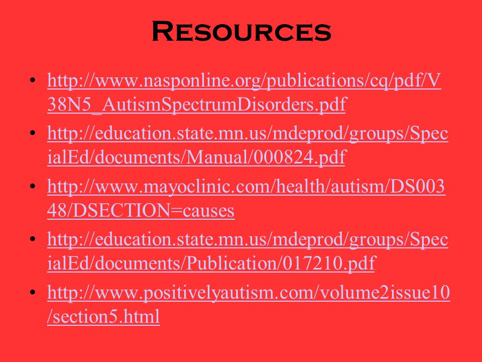 Resources   38N5_AutismSpectrumDisorders.pdfhttp://  38N5_AutismSpectrumDisorders.pdf   ialEd/documents/Manual/ pdfhttp://education.state.mn.us/mdeprod/groups/Spec ialEd/documents/Manual/ pdf   48/DSECTION=causeshttp://  48/DSECTION=causes   ialEd/documents/Publication/ pdfhttp://education.state.mn.us/mdeprod/groups/Spec ialEd/documents/Publication/ pdf   /section5.htmlhttp://  /section5.html