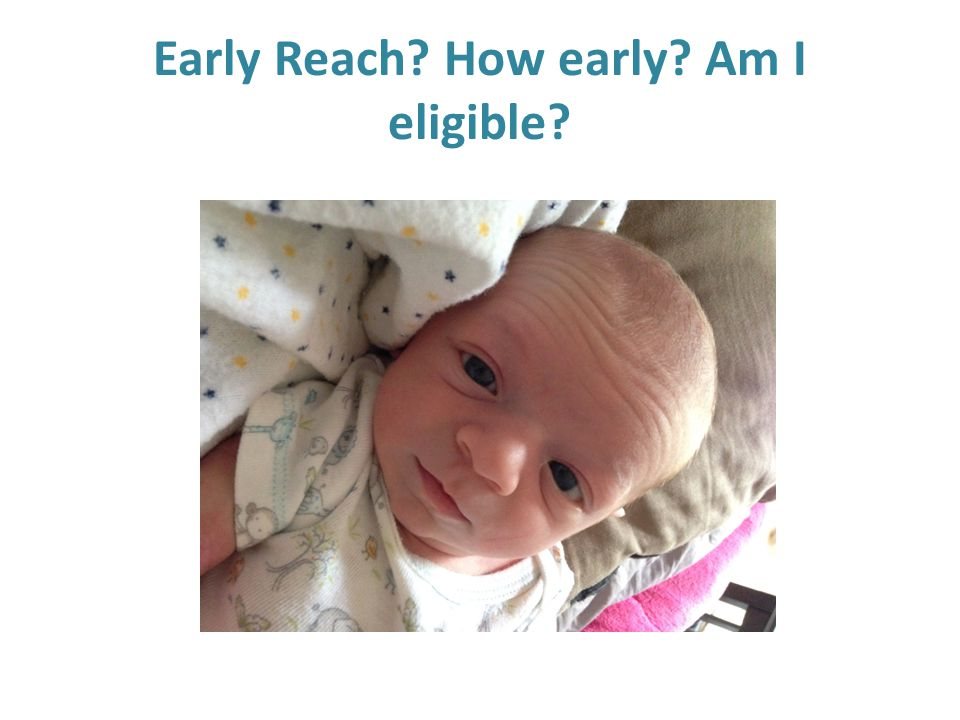 Early Reach How early Am I eligible