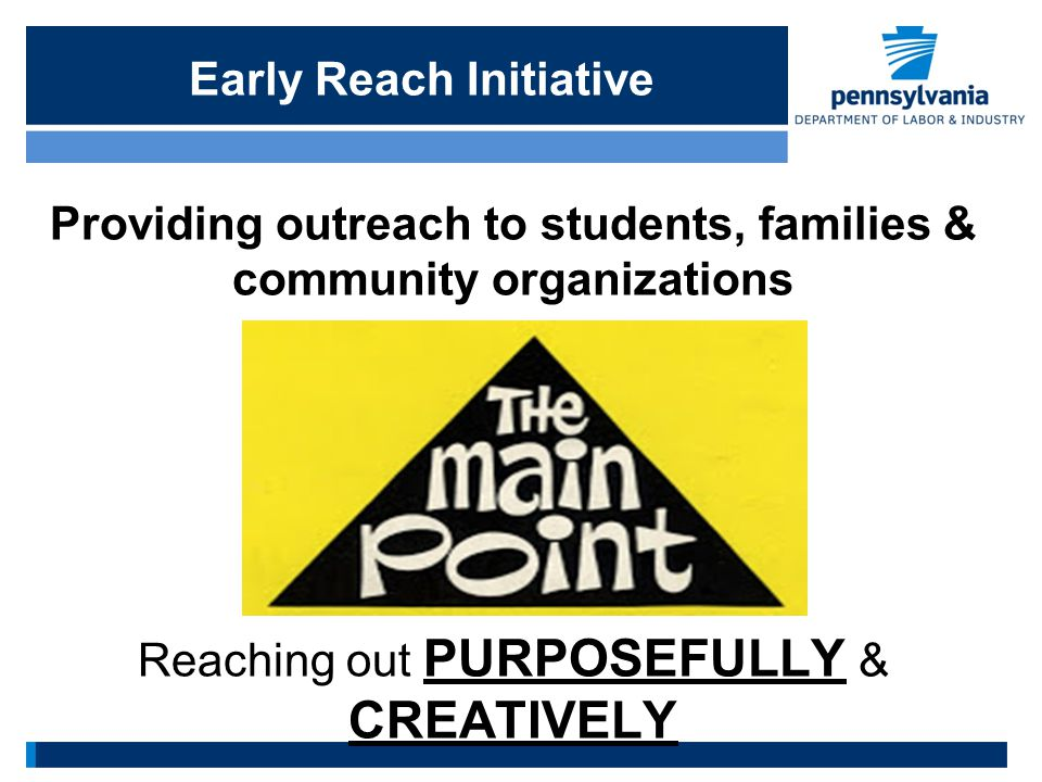 Early Reach Initiative Providing outreach to students, families & community organizations Reaching out PURPOSEFULLY & CREATIVELY