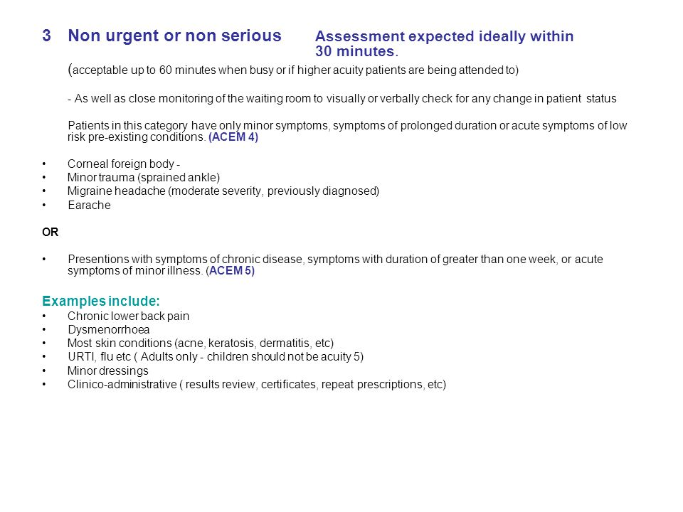 3Non urgent or non serious Assessment expected ideally within 30 minutes.