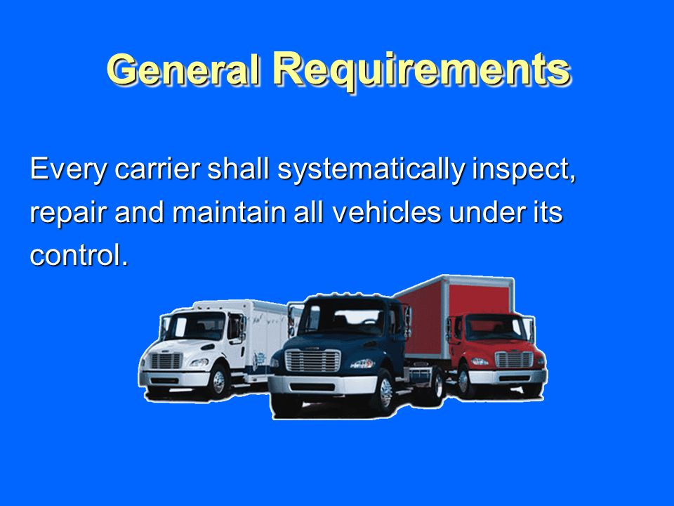 General Requirements Every carrier shall systematically inspect, repair and maintain all vehicles under its control.