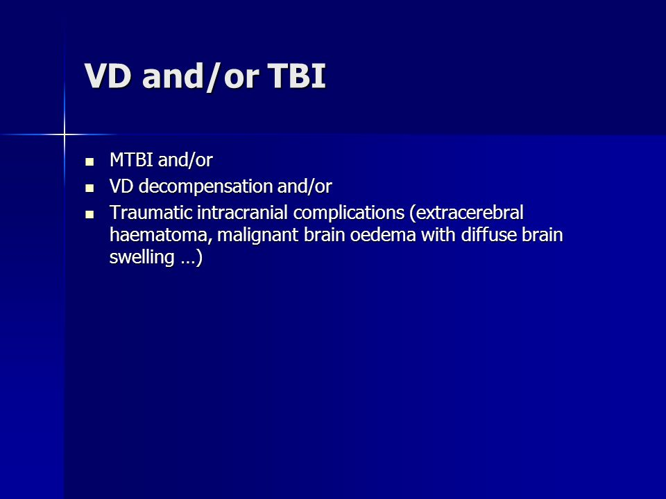 VD and/or TBI MTBI and/or MTBI and/or VD decompensation and/or VD decompensation and/or Traumatic intracranial complications (extracerebral haematoma, malignant brain oedema with diffuse brain swelling …) Traumatic intracranial complications (extracerebral haematoma, malignant brain oedema with diffuse brain swelling …)