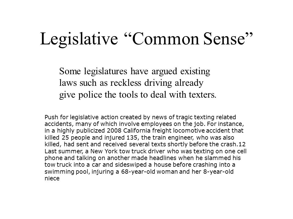 Legislative Common Sense Some legislatures have argued existing laws such as reckless driving already give police the tools to deal with texters.