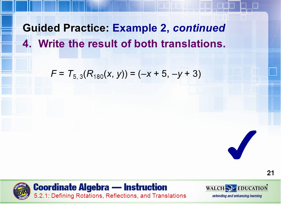 Guided Practice: Example 2, continued 4.Write the result of both translations.