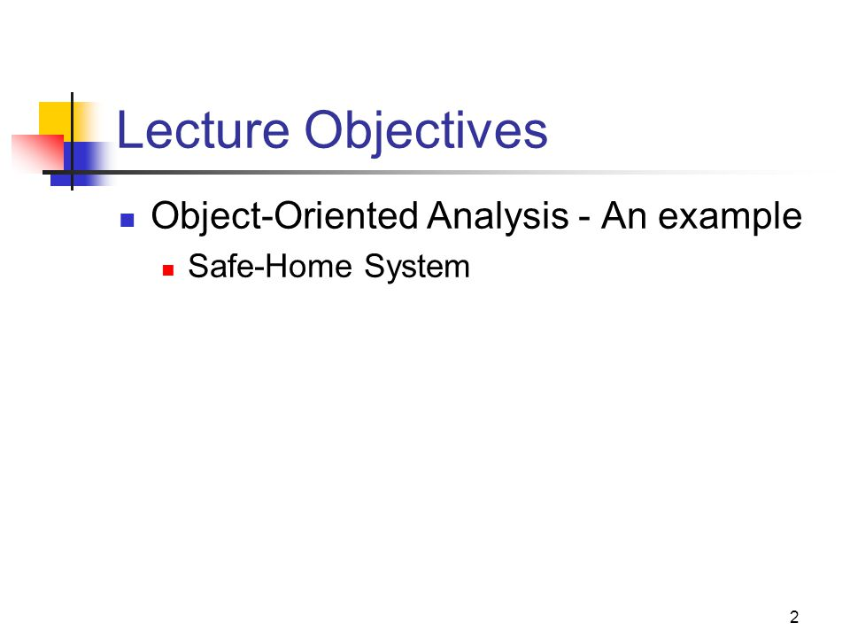 2 Lecture Objectives Object-Oriented Analysis - An example Safe-Home System