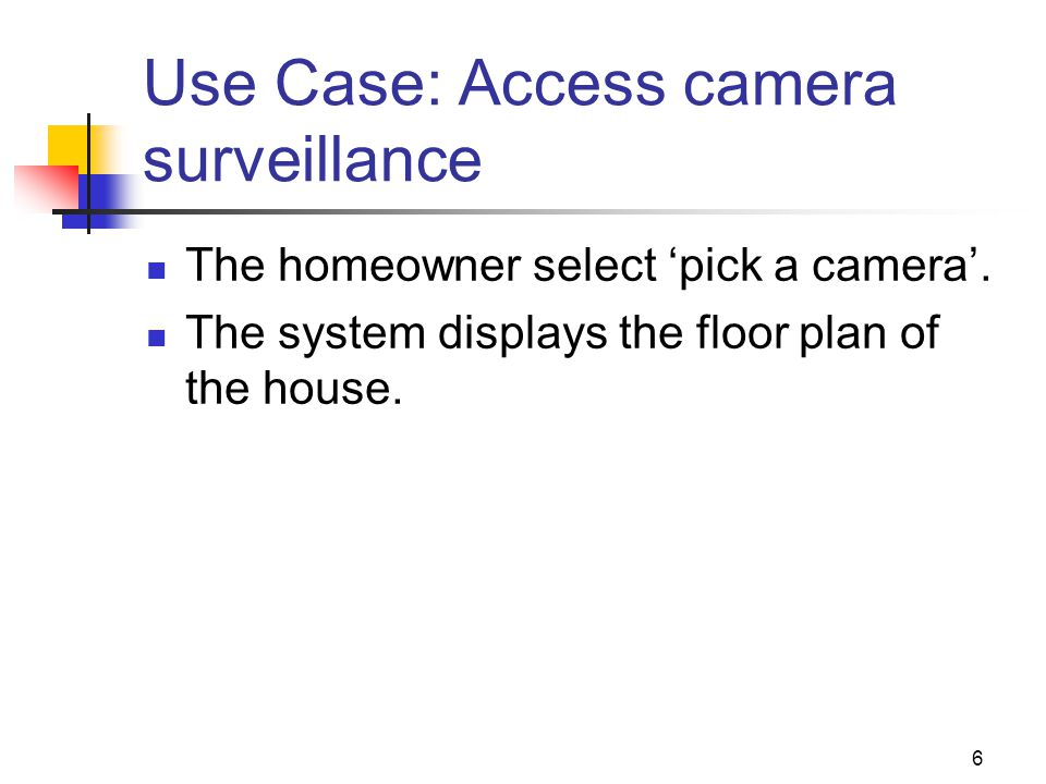 6 Use Case: Access camera surveillance The homeowner select 'pick a camera'.