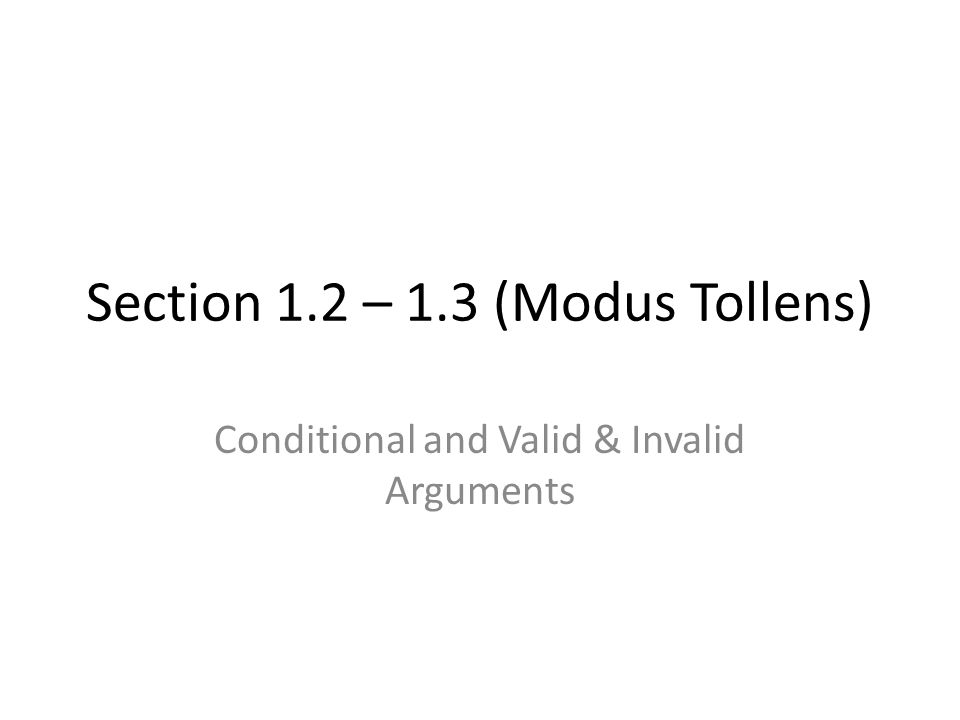Section 1.2 – 1.3 (Modus Tollens) Conditional and Valid & Invalid Arguments