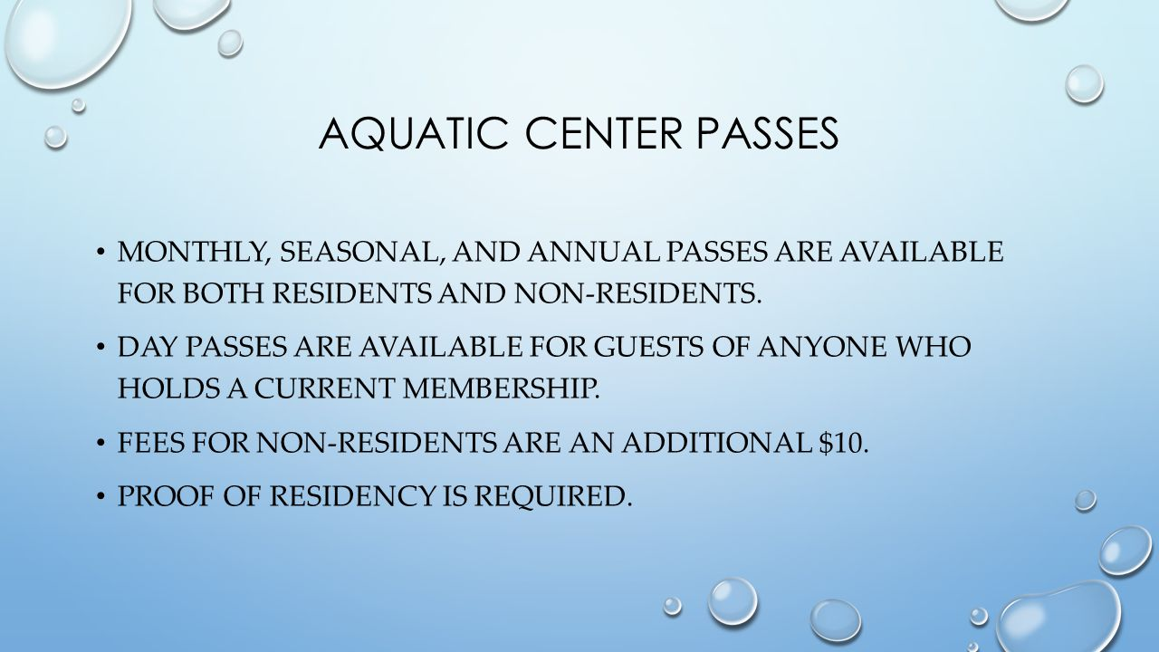 AQUATIC CENTER PASSES MONTHLY, SEASONAL, AND ANNUAL PASSES ARE AVAILABLE FOR BOTH RESIDENTS AND NON-RESIDENTS.