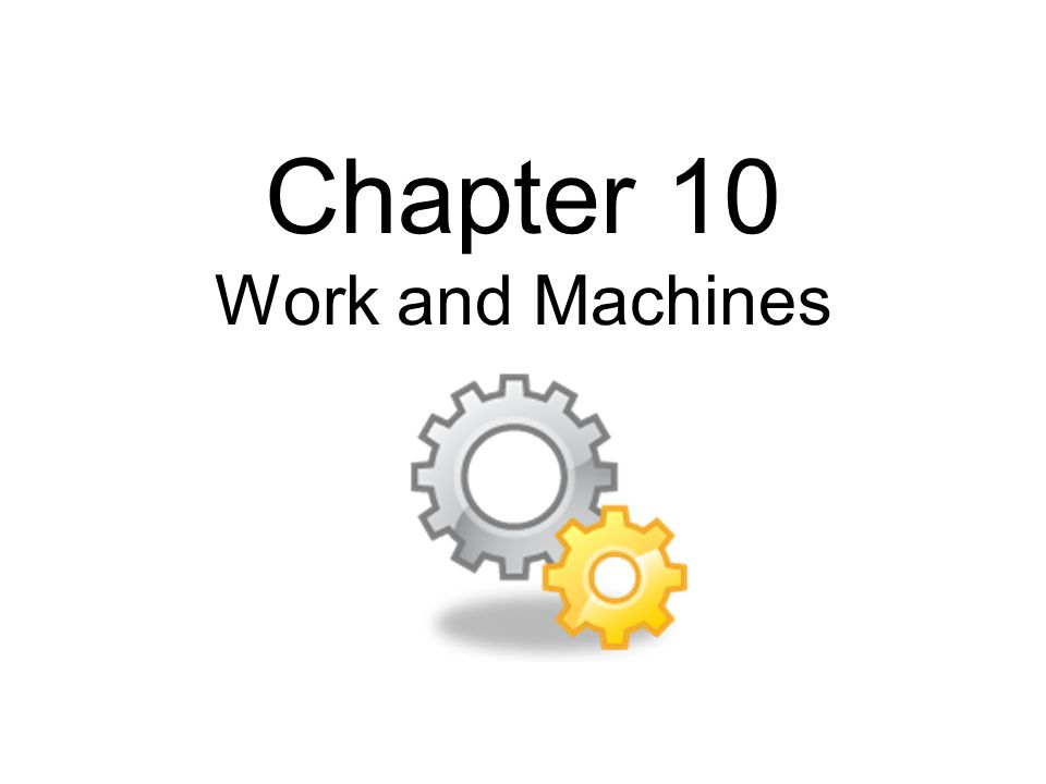 Chapter 10 Work and Machines