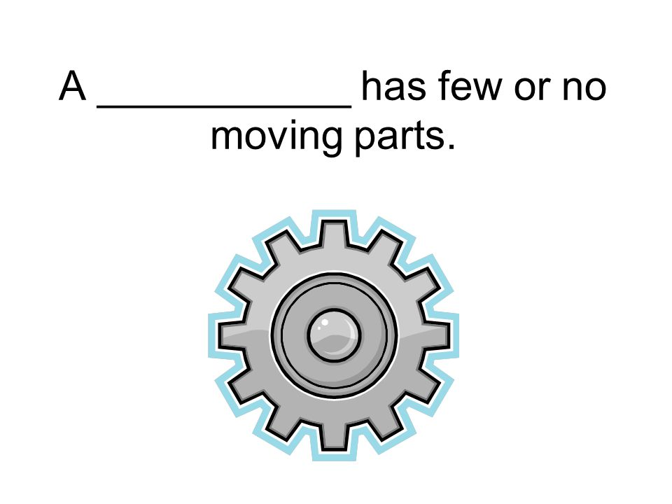 A ___________ has few or no moving parts.