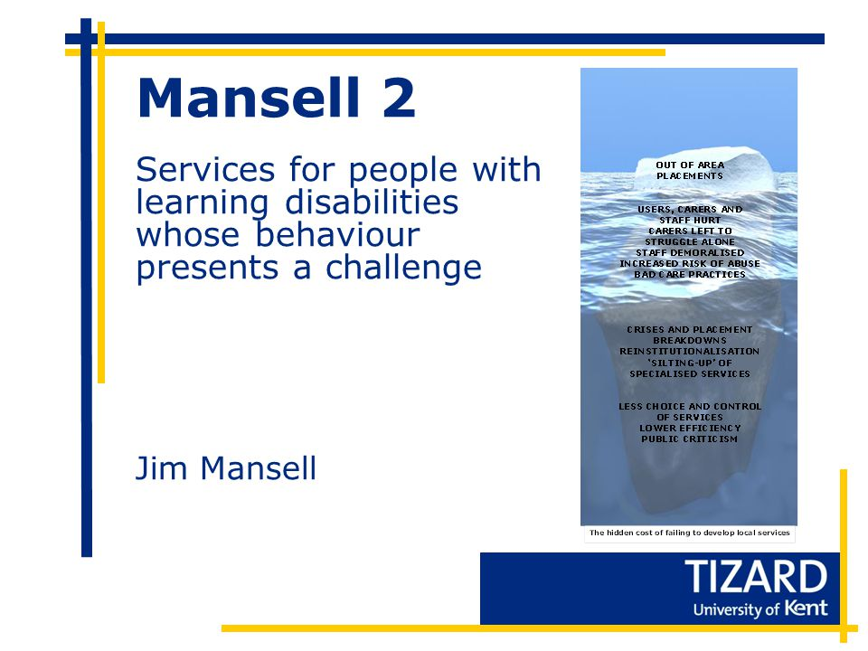 Mansell 2 Services for people with learning disabilities whose behaviour presents a challenge Jim Mansell