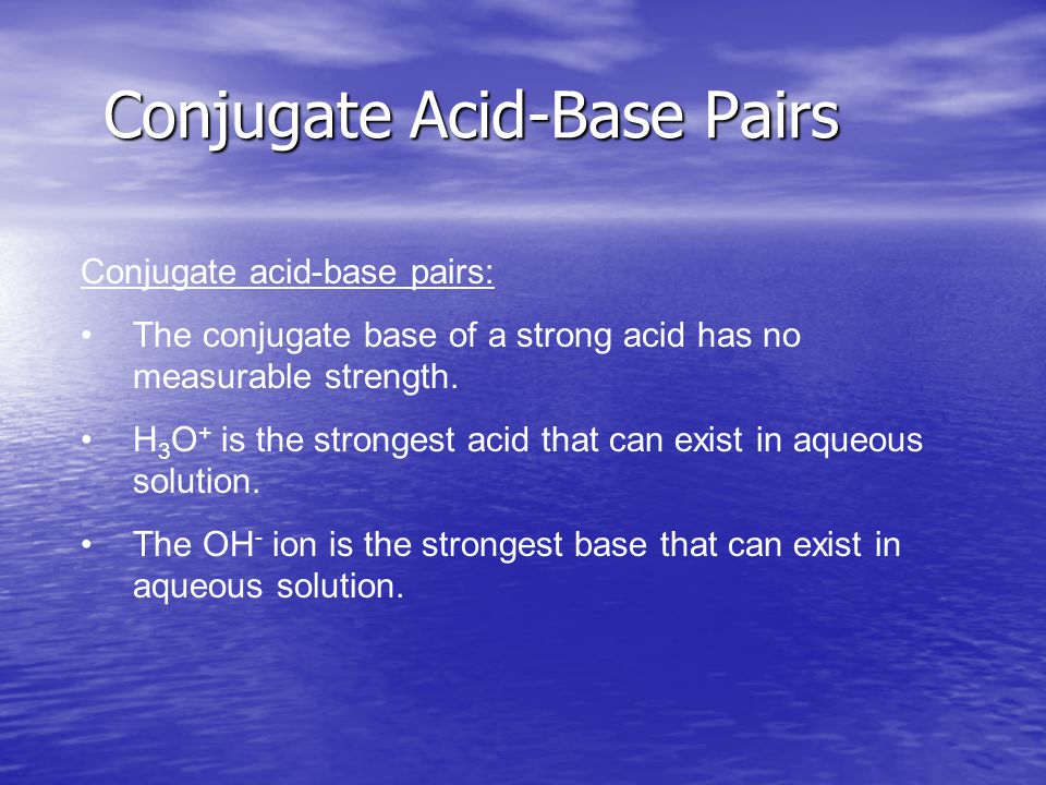 Conjugate acid-base pairs: The conjugate base of a strong acid has no measurable strength.