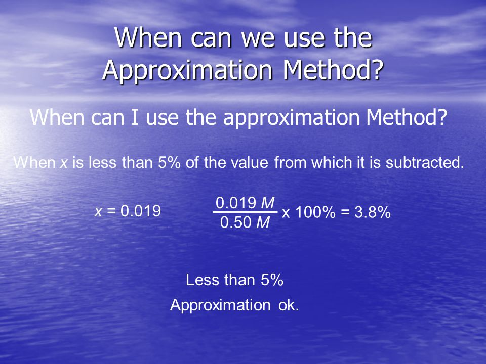 When can we use the Approximation Method. When can I use the approximation Method.
