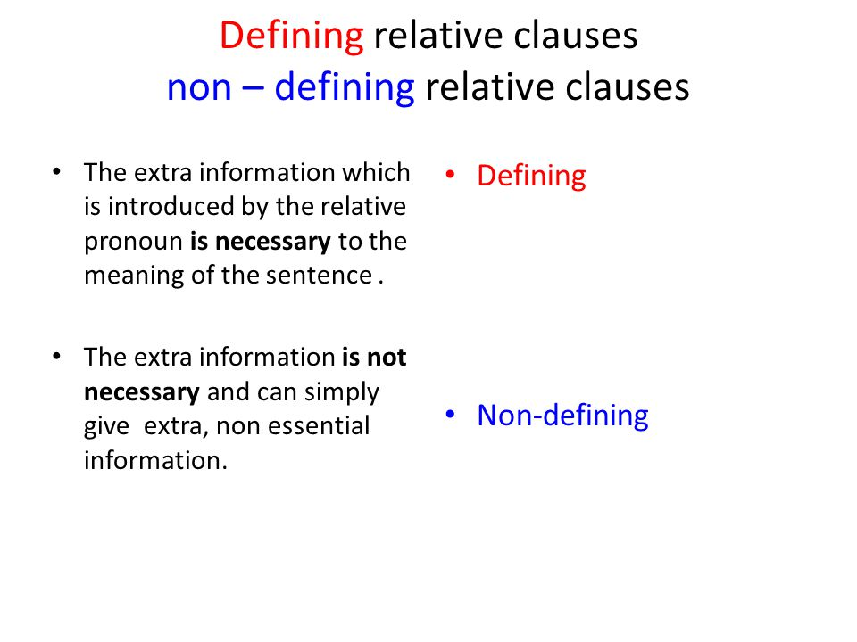 Defining relative clauses non – defining relative clauses The extra information which is introduced by the relative pronoun is necessary to the meaning of the sentence.