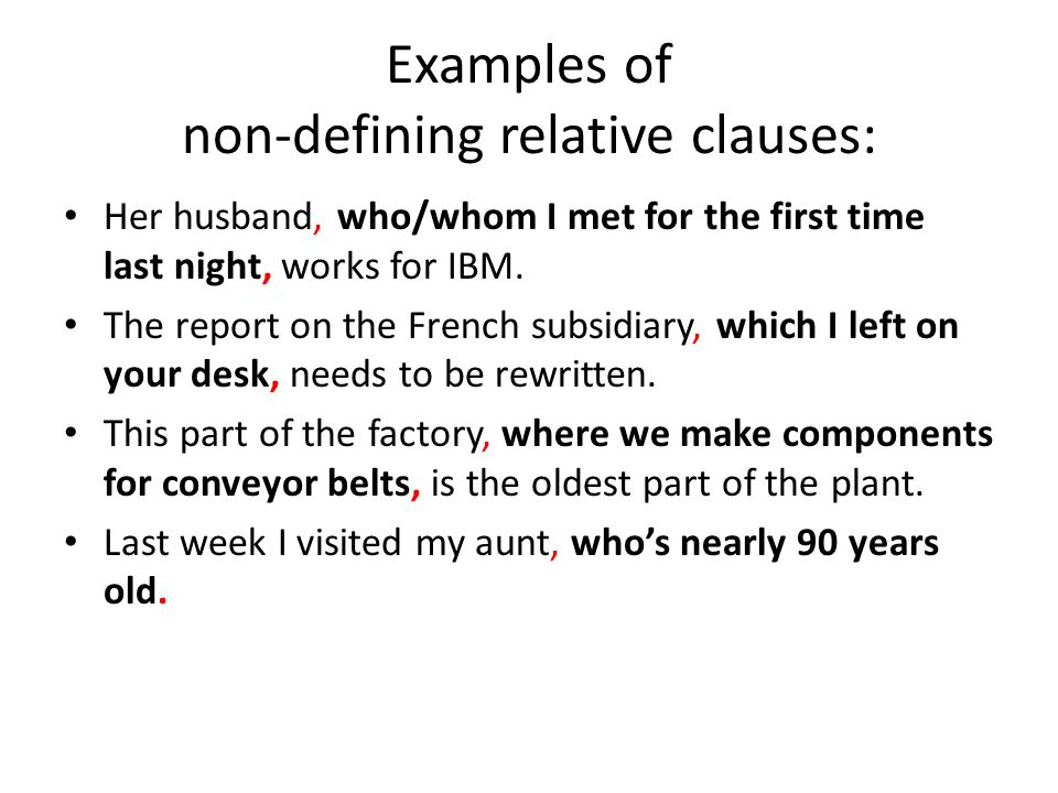 Examples of non-defining relative clauses: Her husband, who/whom I met for the first time last night, works for IBM.