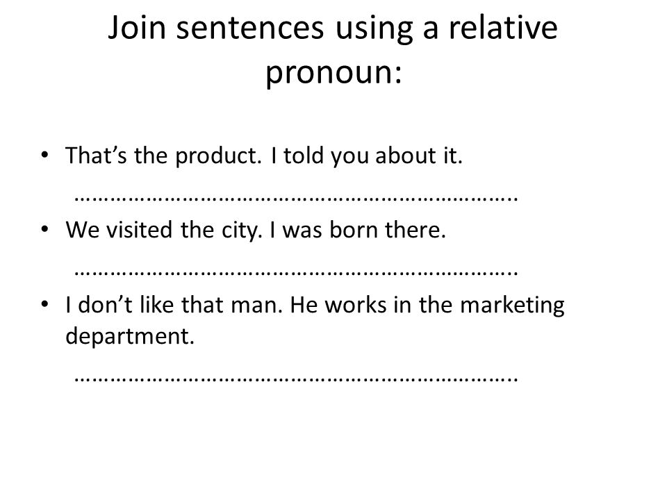 Join sentences using a relative pronoun: That's the product.