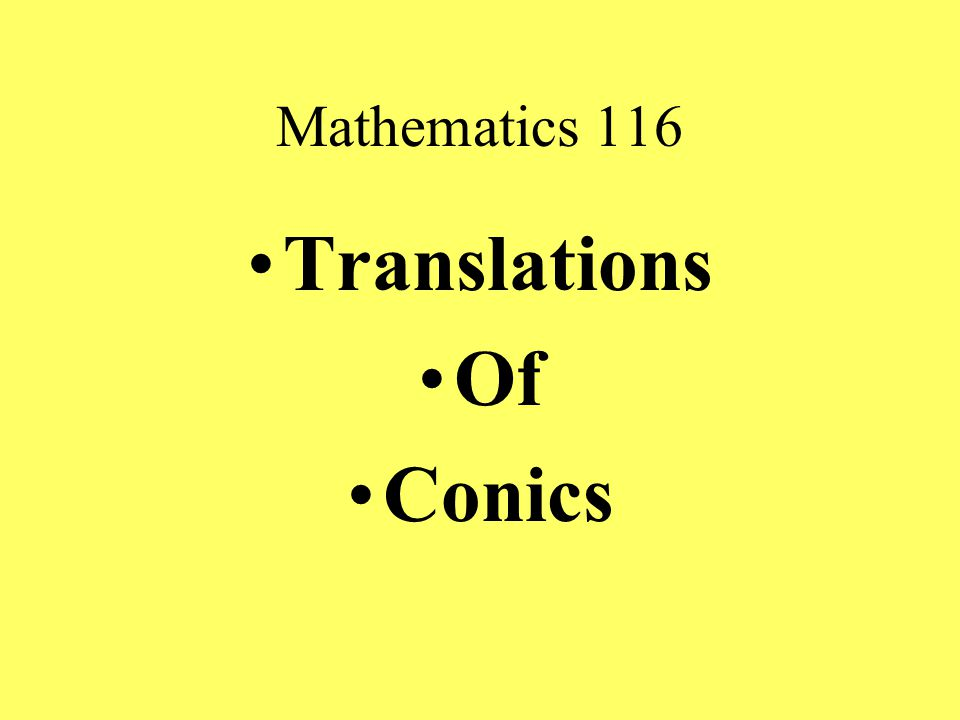 Mathematics 116 Translations Of Conics