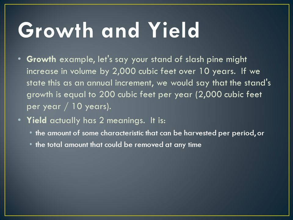 Growth example, let s say your stand of slash pine might increase in volume by 2,000 cubic feet over 10 years.