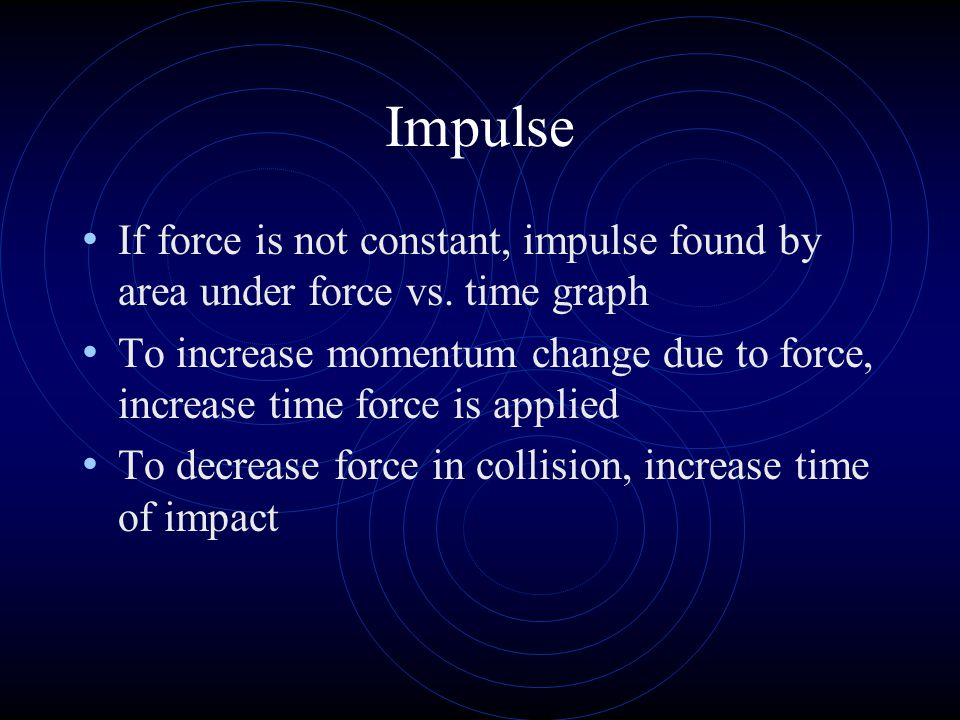 Impulse Time interval for interaction is the same for both objects Therefore, impulse must be the same for both objects Short term interactions are called collisions In real collisions forces are usually not constant