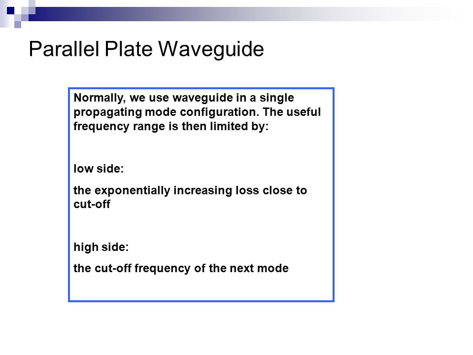 Parallel Plate Waveguide Normally, we use waveguide in a single propagating mode configuration.