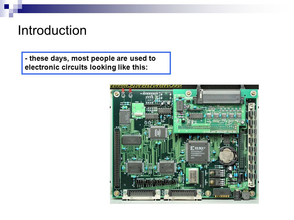Introduction - these days, most people are used to electronic circuits looking like this: