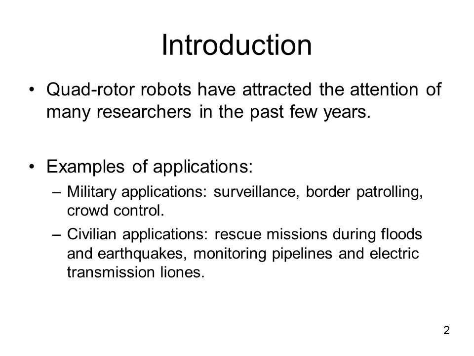 Introduction Quad-rotor robots have attracted the attention of many researchers in the past few years.