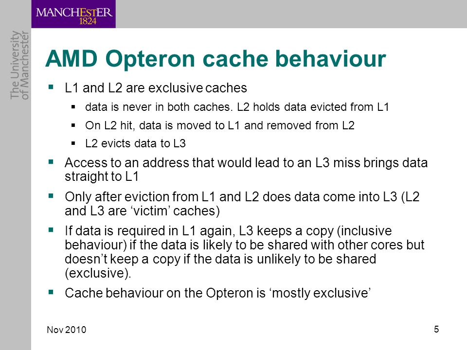 Nov AMD Opteron cache behaviour  L1 and L2 are exclusive caches  data is never in both caches.