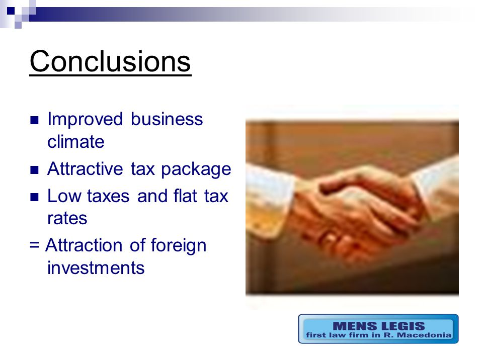 Conclusions Improved business climate Attractive tax package Low taxes and flat tax rates = Attraction of foreign investments