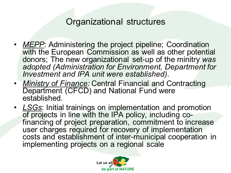 Organizational structures MEPP: Administering the project pipeline; Coordination with the European Commission as well as other potential donors; The new organizational set-up of the minitry was adopted (Administration for Environment, Department for Investment and IPA unit were established).