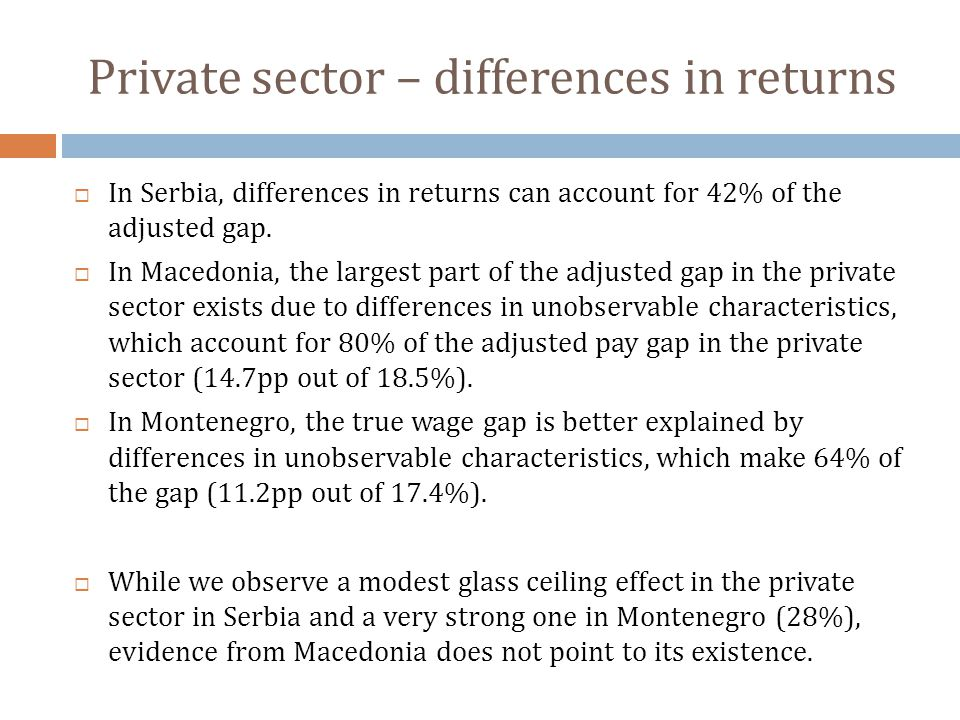 Private sector – differences in returns  In Serbia, differences in returns can account for 42% of the adjusted gap.