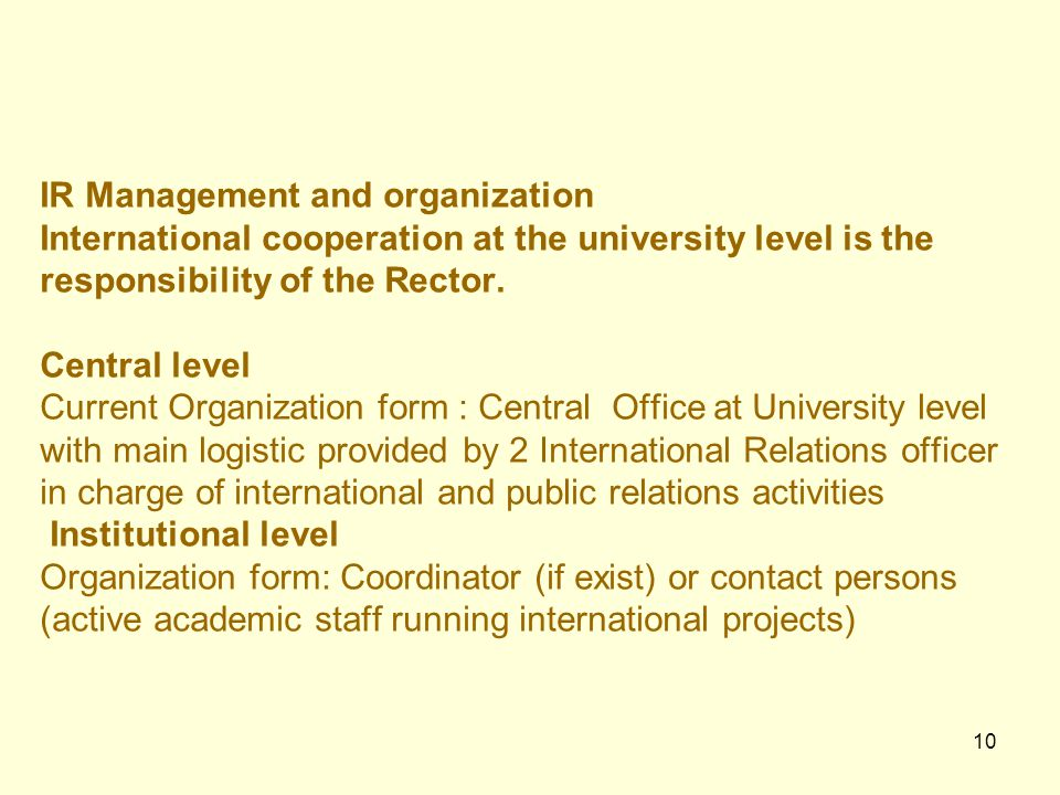 10 IR Management and organization International cooperation at the university level is the responsibility of the Rector.