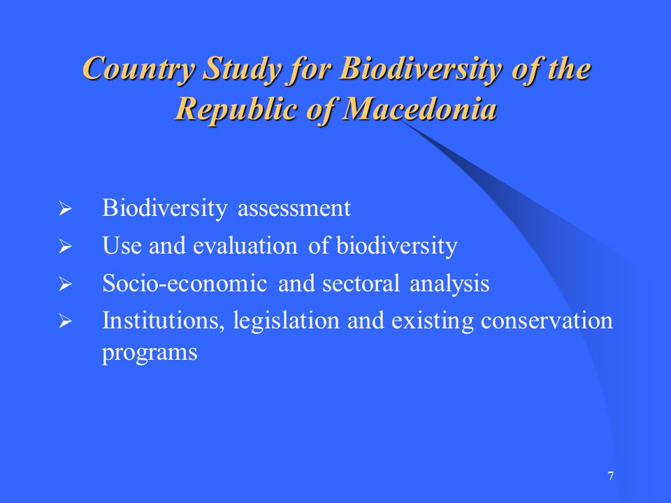 6 Convention on Biological Diversity The Republic of Macedonia has become an official party to the CBD on 2 March 1998.