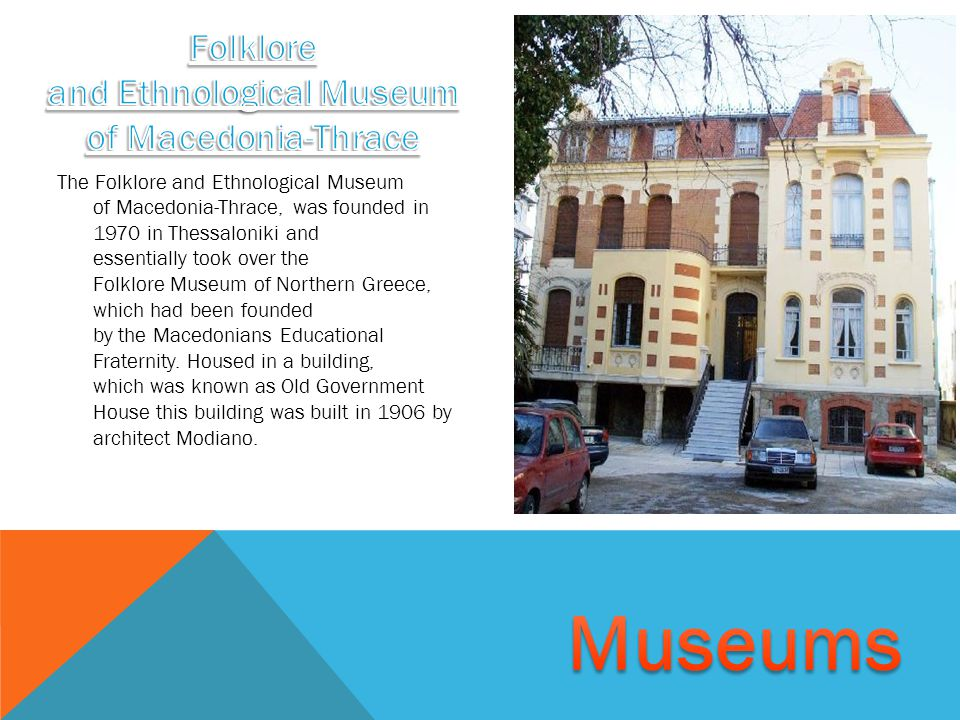 The Folklore and Ethnological Museum of Macedonia-Thrace, was founded in 1970 in Thessaloniki and essentially took over the Folklore Museum of Northern Greece, which had been founded by the Macedonians Educational Fraternity.