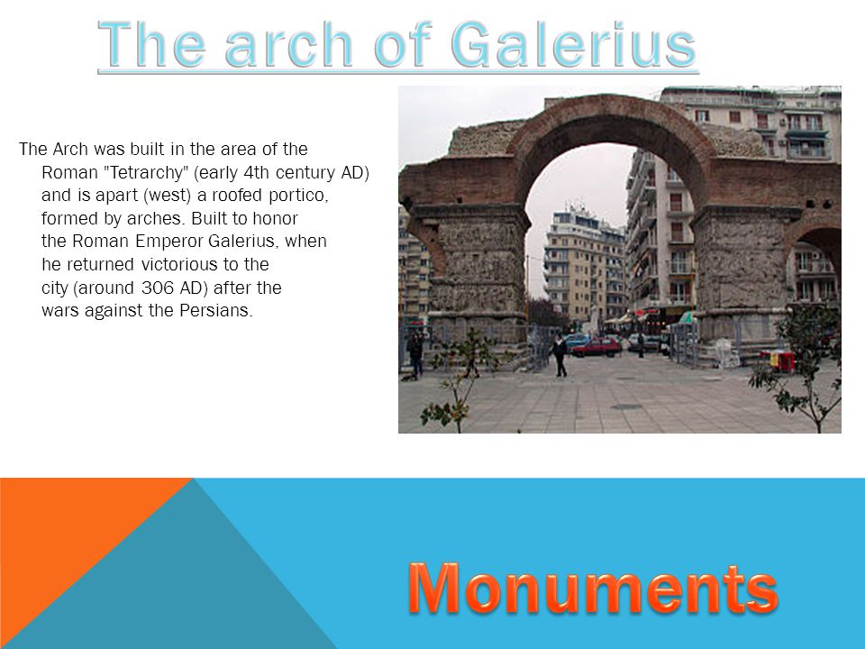 The Arch was built in the area of the Roman Tetrarchy (early 4th century AD) and is apart (west) a roofed portico, formed by arches.
