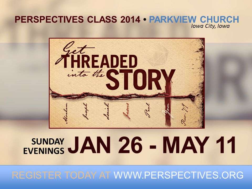 JAN 26 - MAY 11 PERSPECTIVES CLASS 2014 PARKVIEW CHURCH REGISTER TODAY AT   SUNDAY EVENINGS Iowa City, Iowa