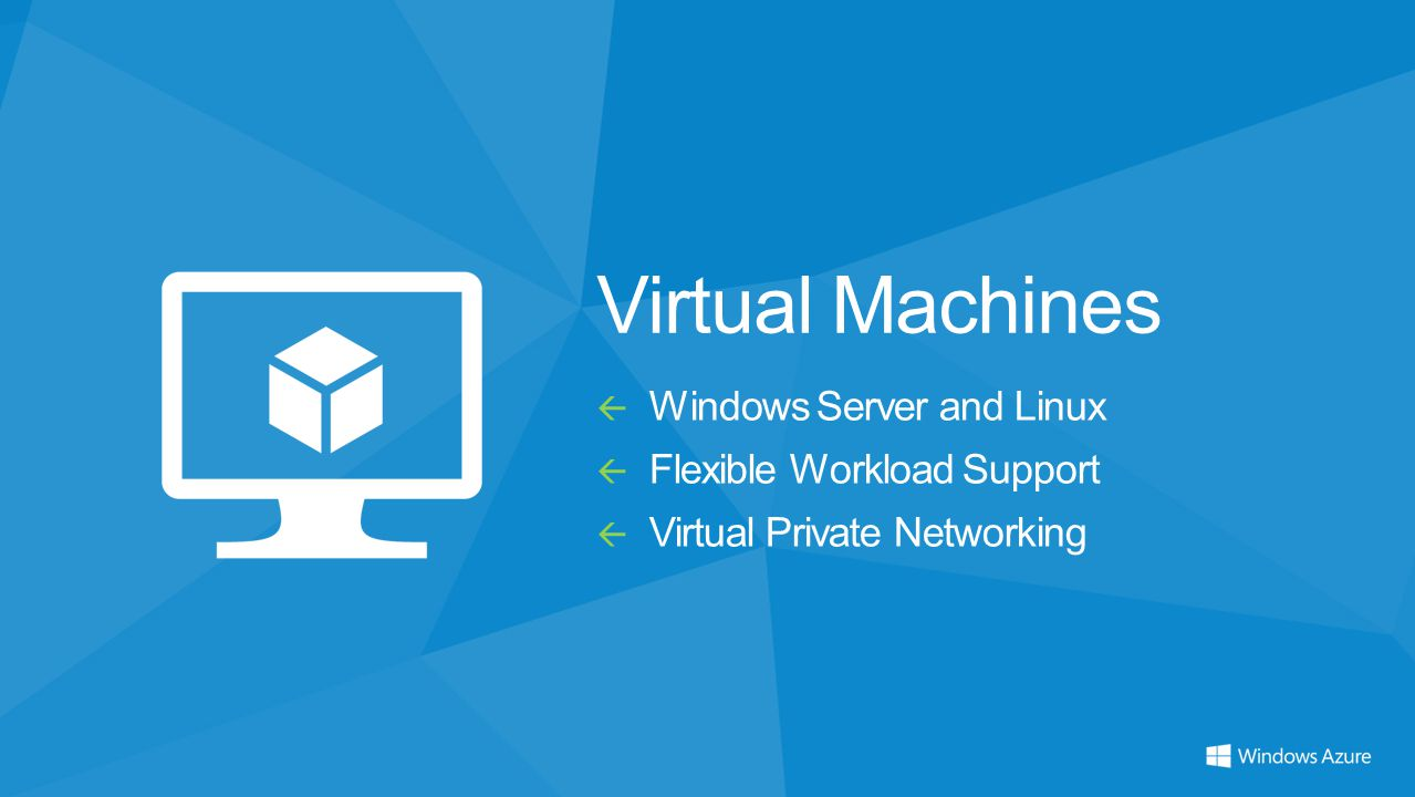 Virtual Machines  Windows Server and Linux  Flexible Workload Support  Virtual Private Networking