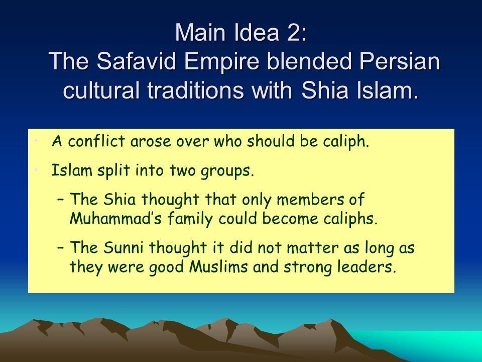 Main Idea 2: The Safavid Empire blended Persian cultural traditions with Shia Islam.