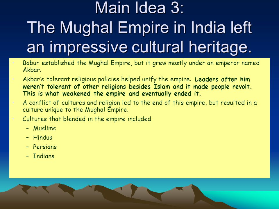 Main Idea 3: The Mughal Empire in India left an impressive cultural heritage.