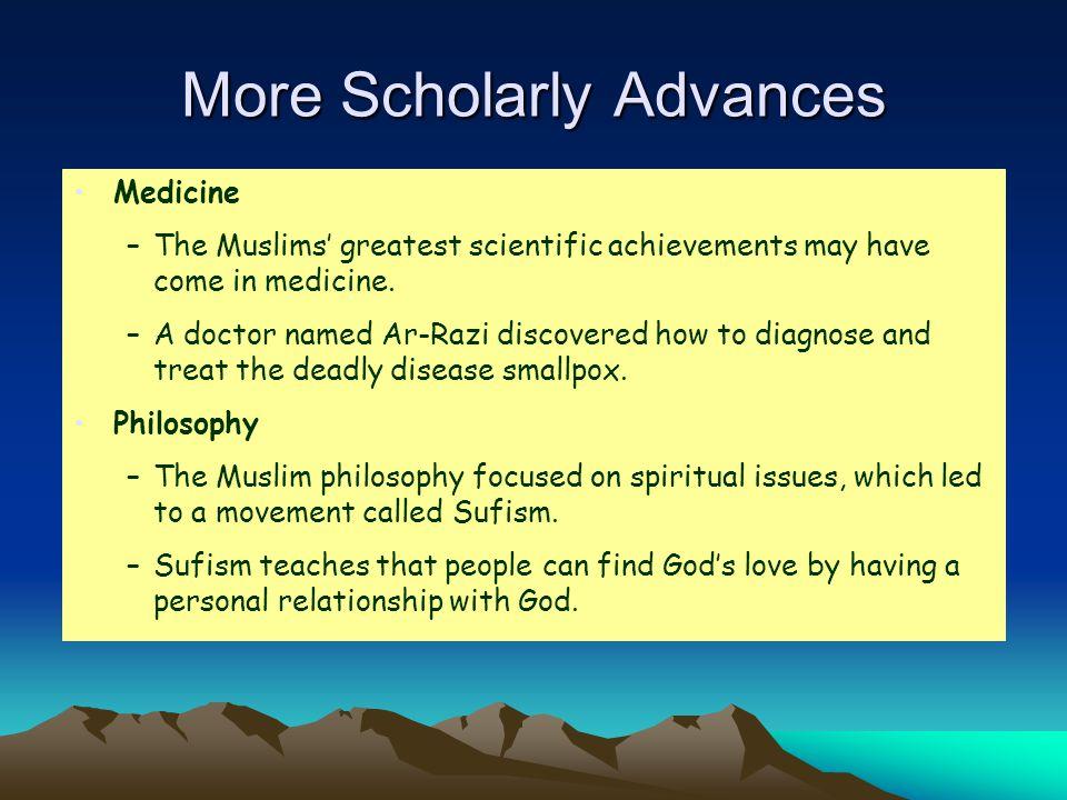 More Scholarly Advances Medicine –The Muslims' greatest scientific achievements may have come in medicine.