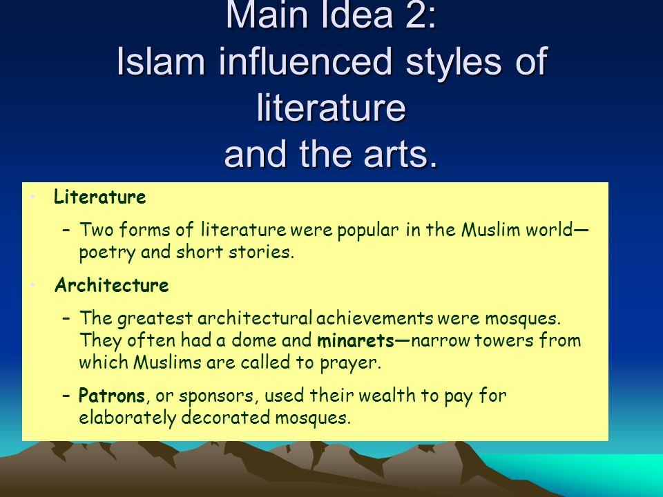 Main Idea 2: Islam influenced styles of literature and the arts.