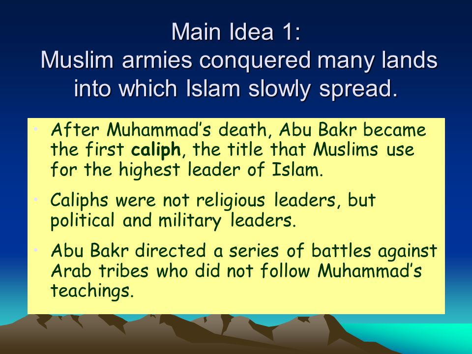 Main Idea 1: Muslim armies conquered many lands into which Islam slowly spread.