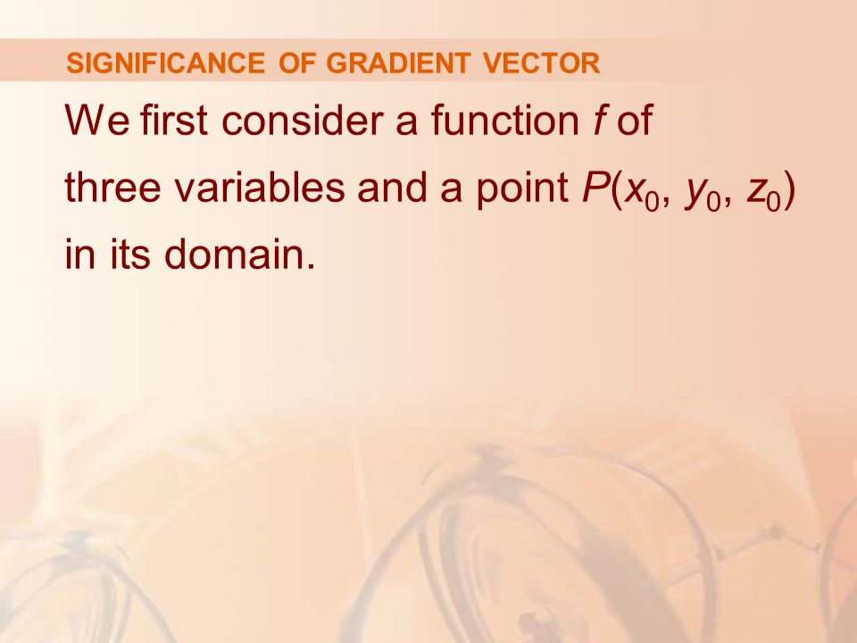 We first consider a function f of three variables and a point P(x 0, y 0, z 0 ) in its domain.