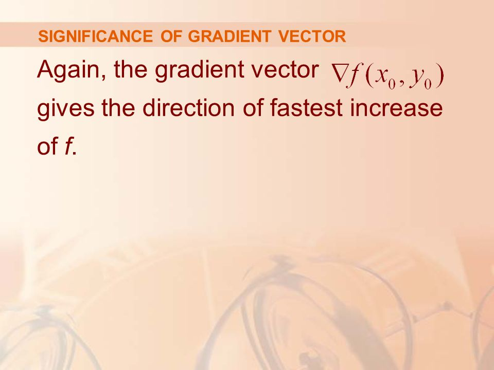 Again, the gradient vector gives the direction of fastest increase of f.